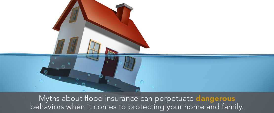 BLOG_Myths about flood insurance can perpetuate dangerous behaviors when...