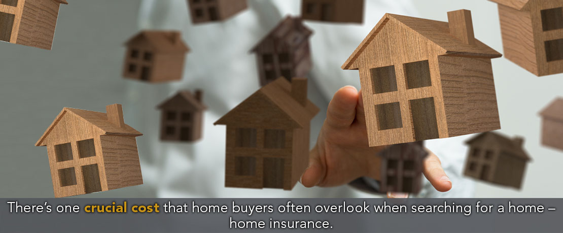BLOG_There's one crucial cost that home buyers often overlook when searching for a home – home insurance