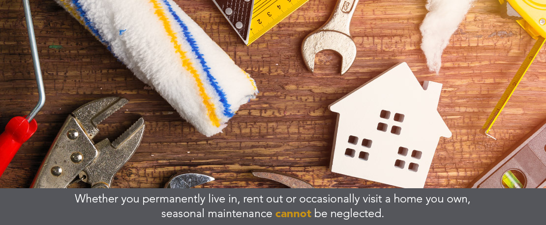 BLOG_Whether you permanently live in rent out or occasionally visit a home you own seasonal maintenance cannot be neglected