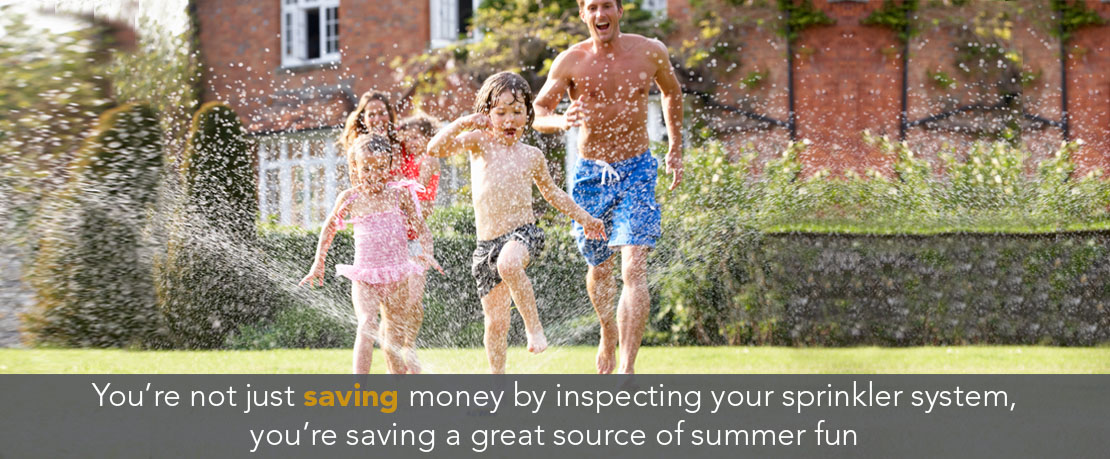 BLOG_You're not just saving money by inspecting your sprinkler system, you're saving a great source of summer fun