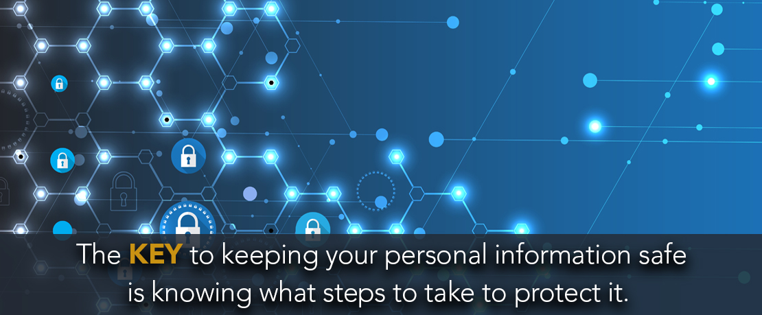 BLOG_The key to keeping your personal information safe is knowing what steps to take to protect it