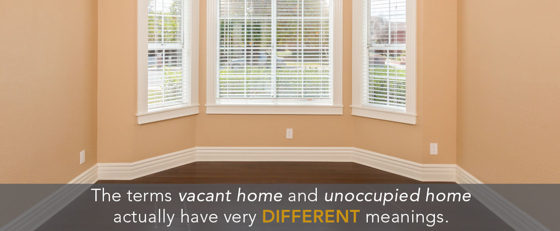 BLOG_The terms vacant home and unoccupied home actually have very different meanings